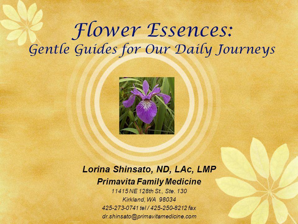 Flower Essences: Gentle Guides for Our Daily Journeys Lorina Shinsato, ND, LAc, LMP Primavita Family Medicine 11415 NE 128th St., Ste.