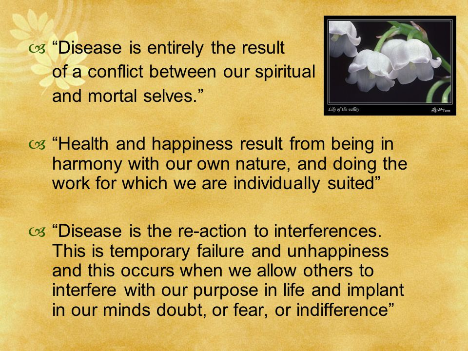 Disease is entirely the result of a conflict between our spiritual and mortal selves.
