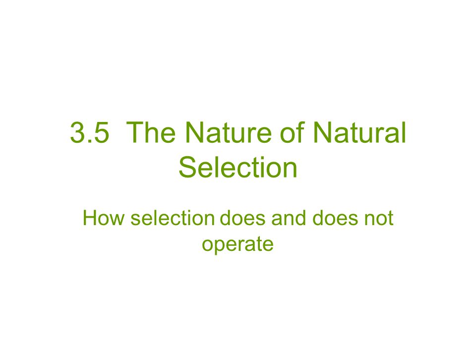 3.5 The Nature of Natural Selection How selection does and does not operate