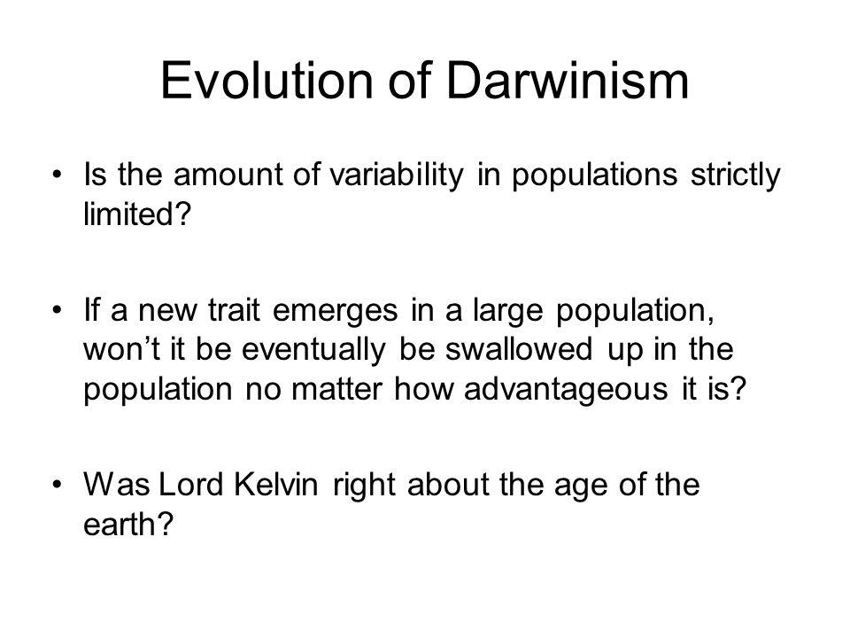 Evolution of Darwinism Is the amount of variability in populations strictly limited.