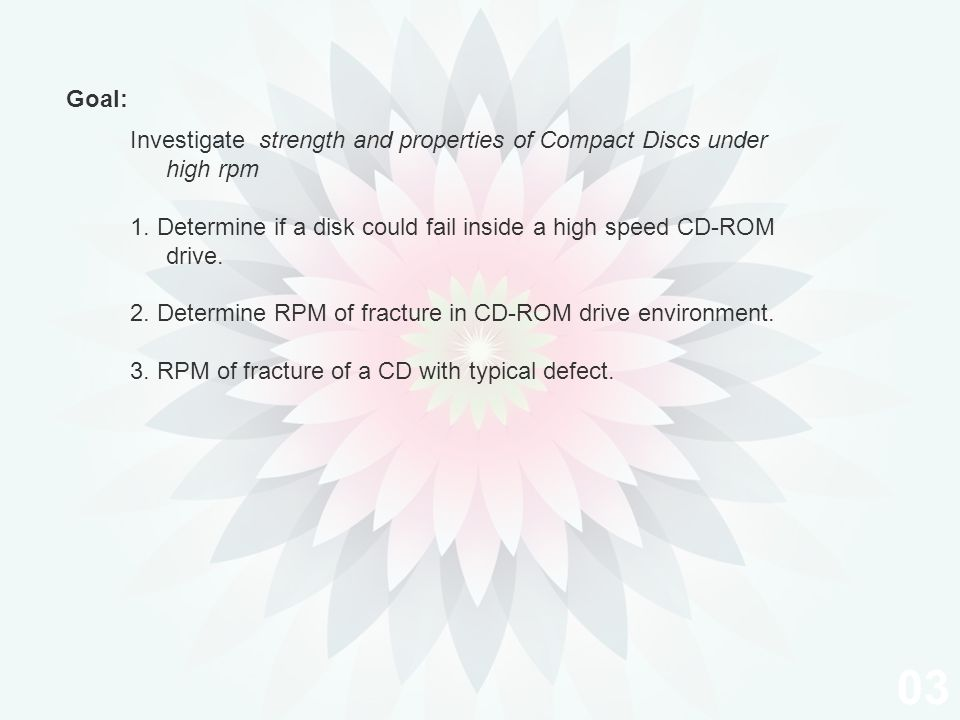Investigate strength and properties of Compact Discs under high rpm 1.