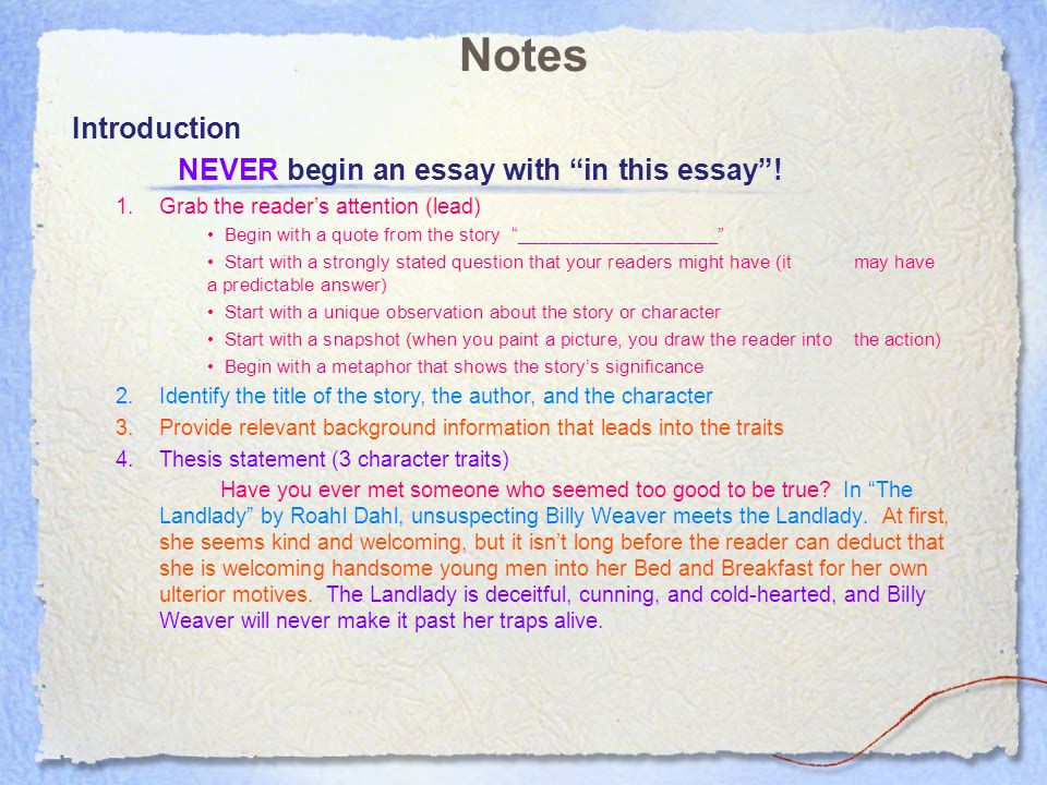 Tips Miscellaneous things to remember when writing an essay Style *Never refer to yourself in the essay.