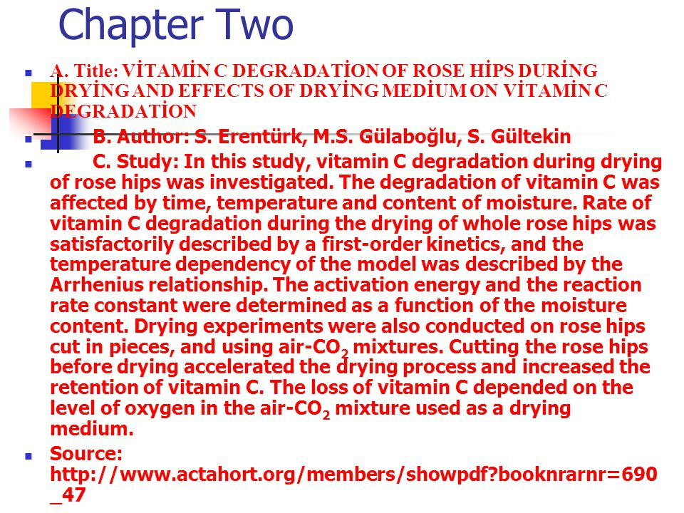 Chapter Two A. Title: VİTAMİN C DEGRADATİON OF ROSE HİPS DURİNG DRYİNG AND EFFECTS OF DRYİNG MEDİUM ON VİTAMİN C DEGRADATİON B. Author: S. Erentürk, M