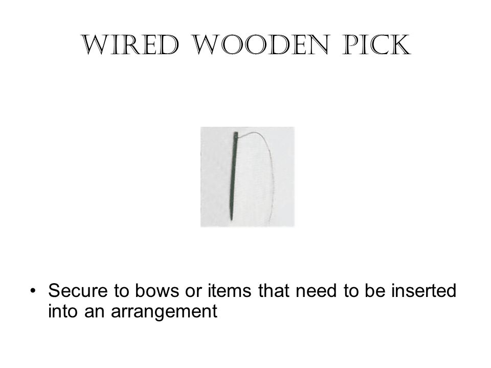 Secure to bows or items that need to be inserted into an arrangement Wired Wooden Pick