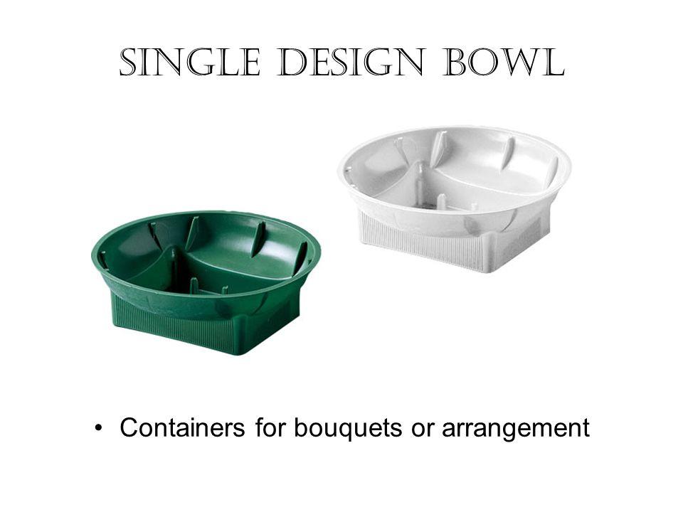 Single design bowl Containers for bouquets or arrangement
