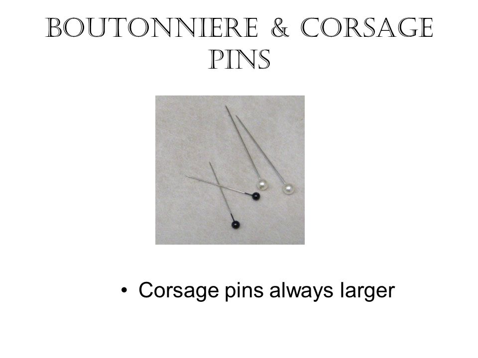 Boutonniere & Corsage Pins Corsage pins always larger