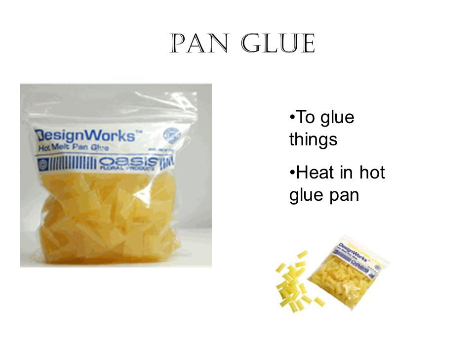 PAN GLUE To glue things Heat in hot glue pan