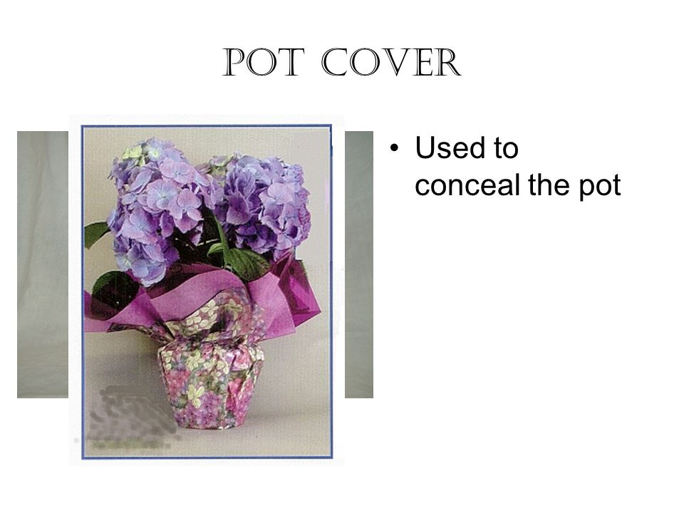 POT COVER Used to conceal the pot