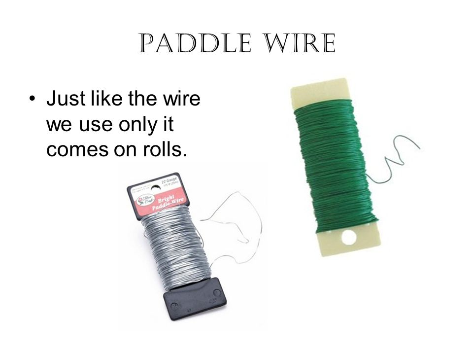 Paddle wire Just like the wire we use only it comes on rolls.