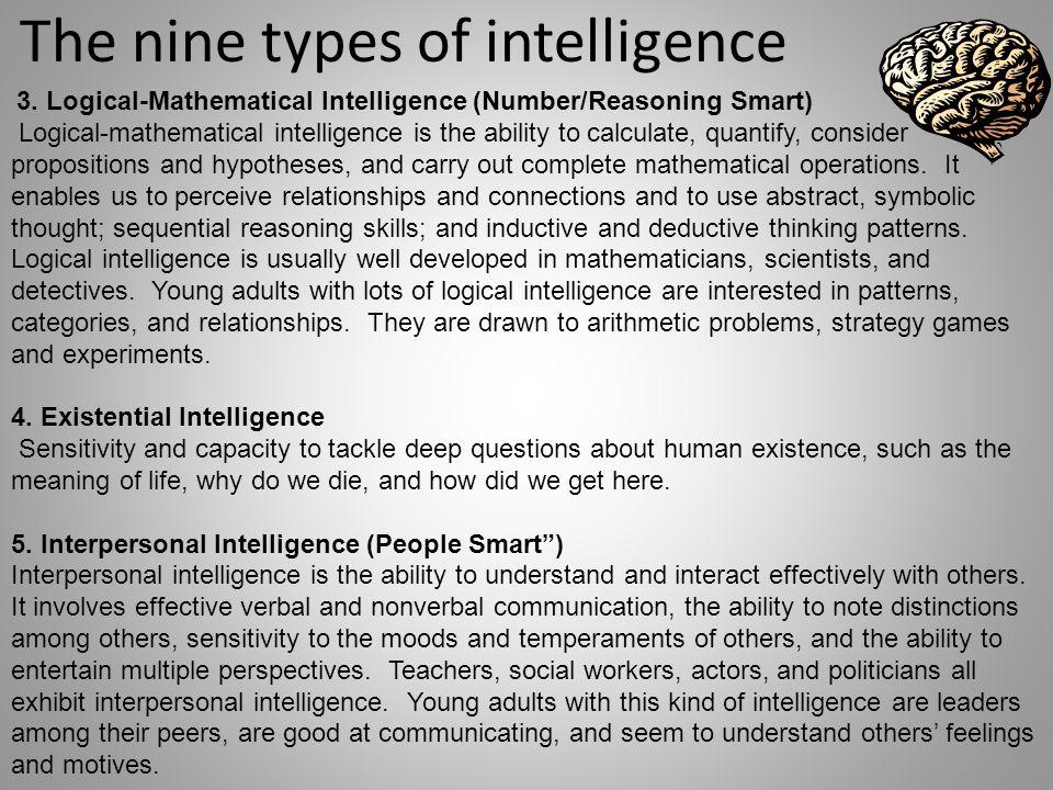 The nine types of intelligence 3. Logical-Mathematical Intelligence (Number/Reasoning Smart) Logical-mathematical intelligence is the ability to calcu