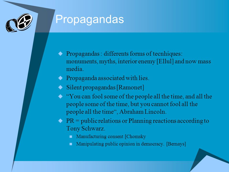 Propagandas Propagandas : differents forms of tecnhiques: monuments, myths, interior enemy [Ellul] and now mass media. Propaganda associated with lies