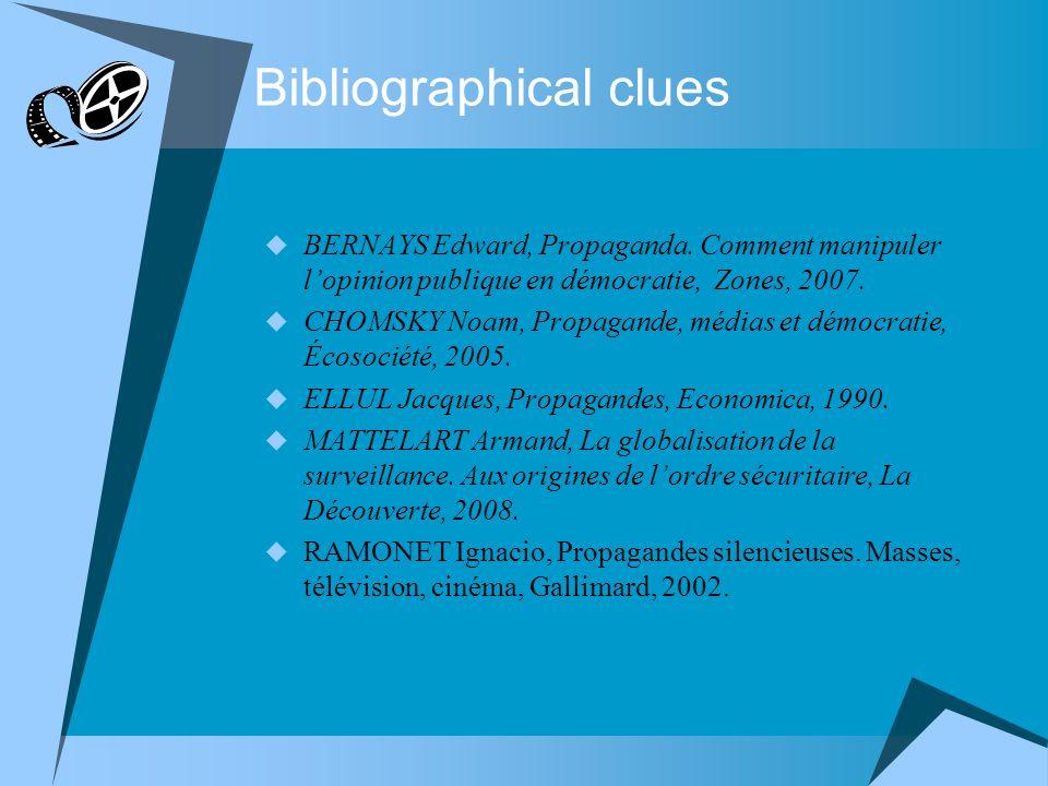 Bibliographical clues BERNAYS Edward, Propaganda. Comment manipuler lopinion publique en démocratie, Zones, 2007. CHOMSKY Noam, Propagande, médias et