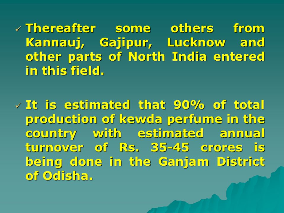 Thereafter some others from Kannauj, Gajipur, Lucknow and other parts of North India entered in this field. Thereafter some others from Kannauj, Gajip