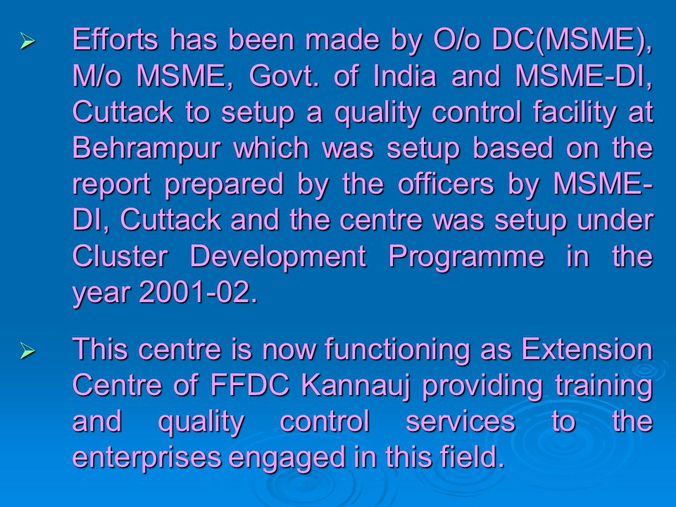 Efforts has been made by O/o DC(MSME), M/o MSME, Govt. of India and MSME-DI, Cuttack to setup a quality control facility at Behrampur which was setup
