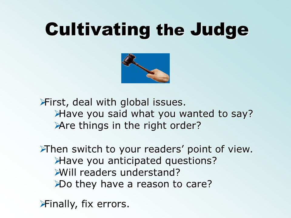 Cultivating the Judge First, deal with global issues. First, deal with global issues. Have you said what you wanted to say? Have you said what you wan