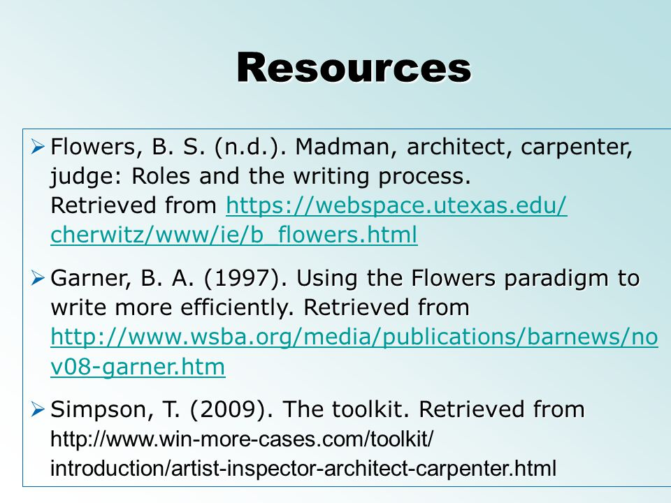 Flowers, B. S. (n.d.). Flowers, B. S. (n.d.). Madman, architect, carpenter, judge: Roles and the writing process. Retrieved from https://webspace.utex