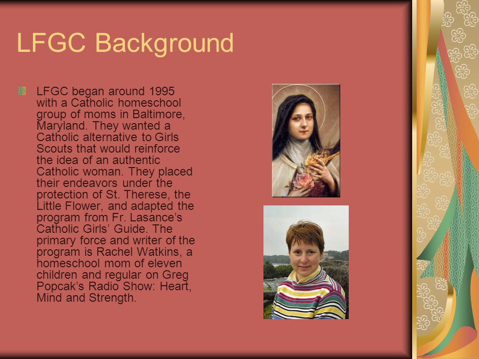 LFGC Background LFGC began around 1995 with a Catholic homeschool group of moms in Baltimore, Maryland.