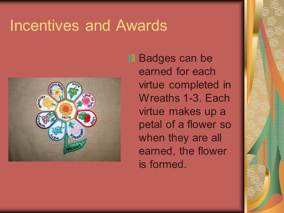 Incentives and Awards Badges can be earned for each virtue completed in Wreaths 1-3.