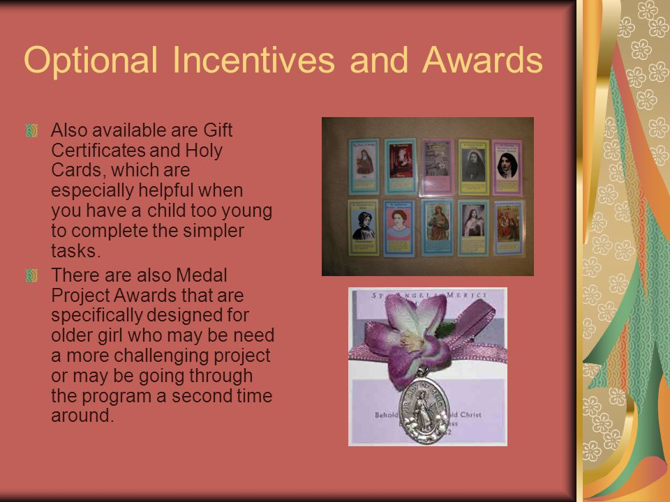 Optional Incentives and Awards Also available are Gift Certificates and Holy Cards, which are especially helpful when you have a child too young to complete the simpler tasks.