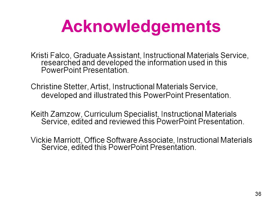 36 Acknowledgements Kristi Falco, Graduate Assistant, Instructional Materials Service, researched and developed the information used in this PowerPoin