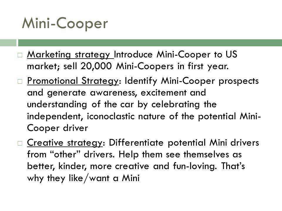 Mini-Cooper Marketing strategy Introduce Mini-Cooper to US market; sell 20,000 Mini-Coopers in first year.