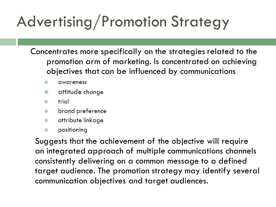 Advertising/Promotion Strategy Concentrates more specifically on the strategies related to the promotion arm of marketing.