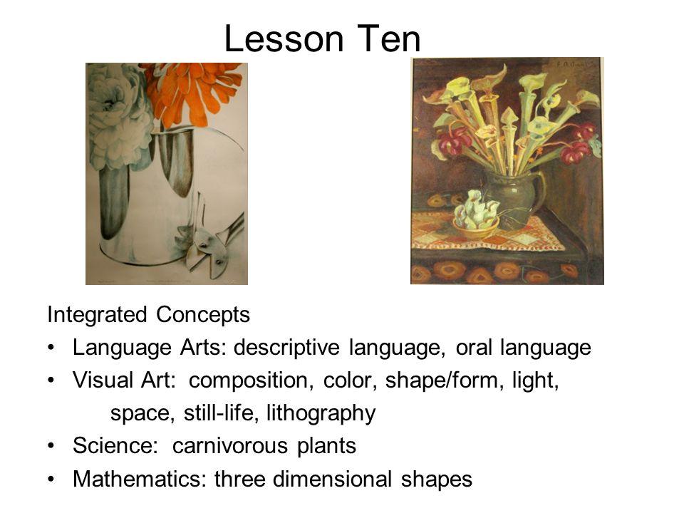 Lesson Ten Integrated Concepts Language Arts: descriptive language, oral language Visual Art: composition, color, shape/form, light, space, still-life