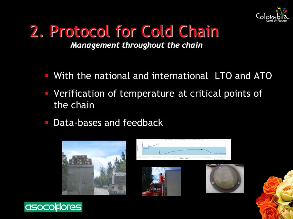 2. Protocol for Cold Chain With the national and international LTO and ATO Verification of temperature at critical points of the chain Data-bases and