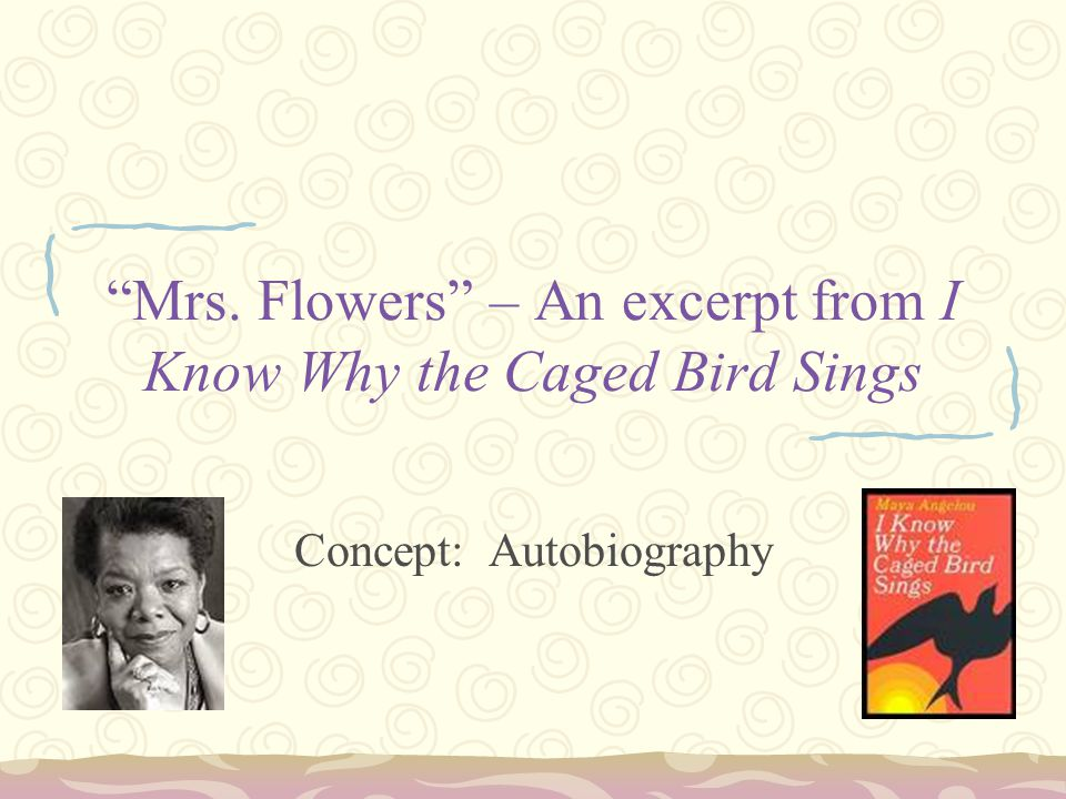 Mrs. Flowers – An excerpt from I Know Why the Caged Bird Sings Concept: Autobiography