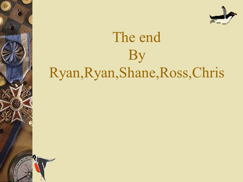The end By Ryan,Ryan,Shane,Ross,Chris