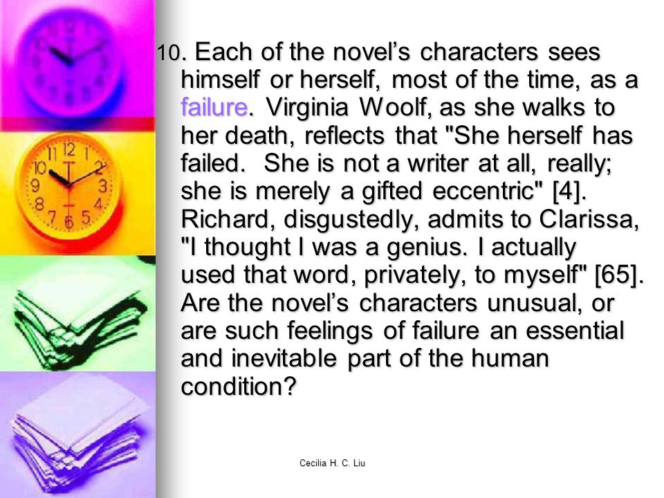 Cecilia H. C. Liu 10. Each of the novels characters sees himself or herself, most of the time, as a failure. Virginia Woolf, as she walks to her death