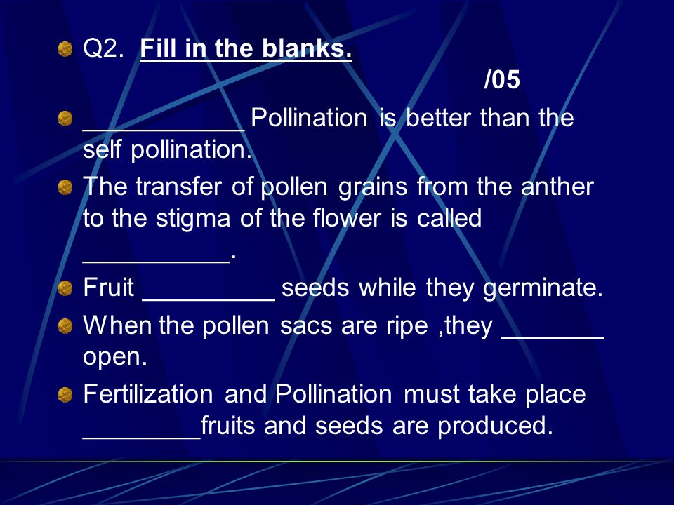 QUIZ. MCQS Q1.Choose the best answer from the following options. /05 1. _________ type of pollination is very wasteful because very little of the poll