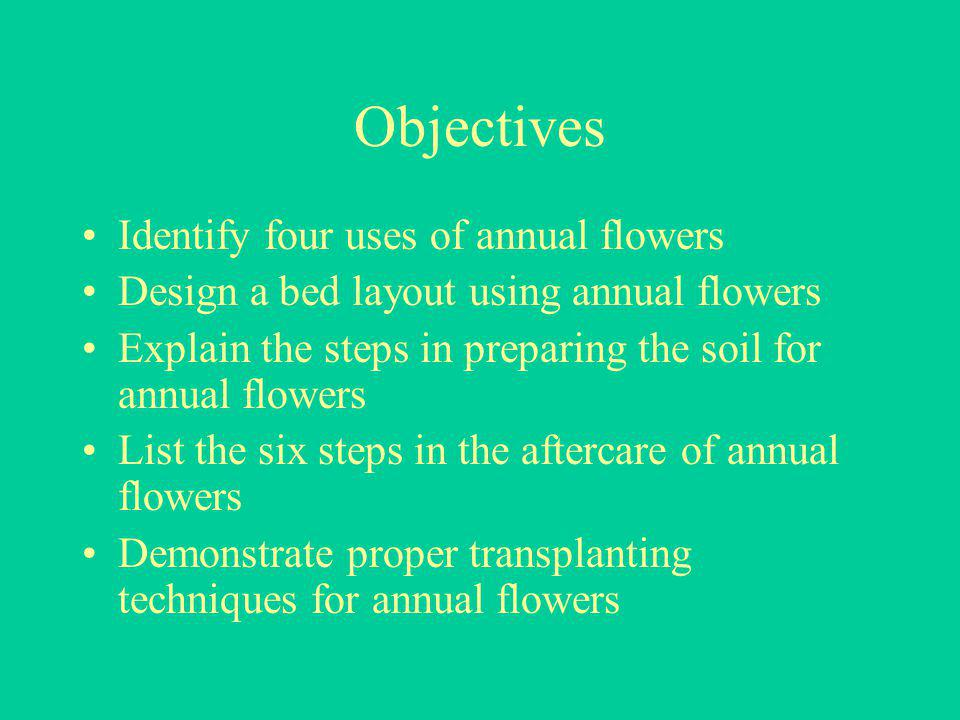 Objectives Identify four uses of annual flowers Design a bed layout using annual flowers Explain the steps in preparing the soil for annual flowers Li