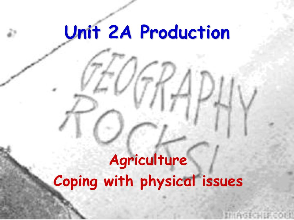 Unit 2A Production Agriculture Coping with physical issues