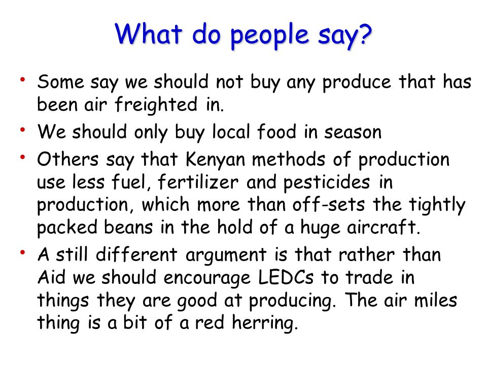 What do people say? Some say we should not buy any produce that has been air freighted in. We should only buy local food in season Others say that Ken