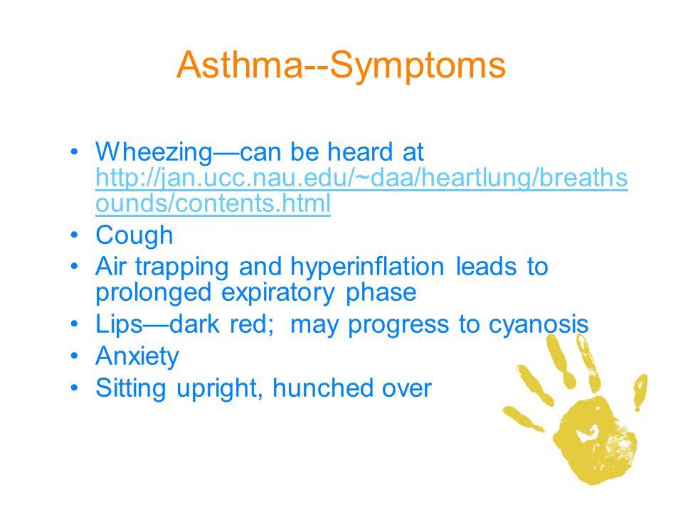 Asthma--Symptoms Wheezingcan be heard at http://jan.ucc.nau.edu/~daa/heartlung/breaths ounds/contents.html http://jan.ucc.nau.edu/~daa/heartlung/breat