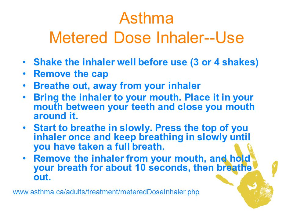Asthma Metered Dose Inhaler--Use Shake the inhaler well before use (3 or 4 shakes) Remove the cap Breathe out, away from your inhaler Bring the inhale
