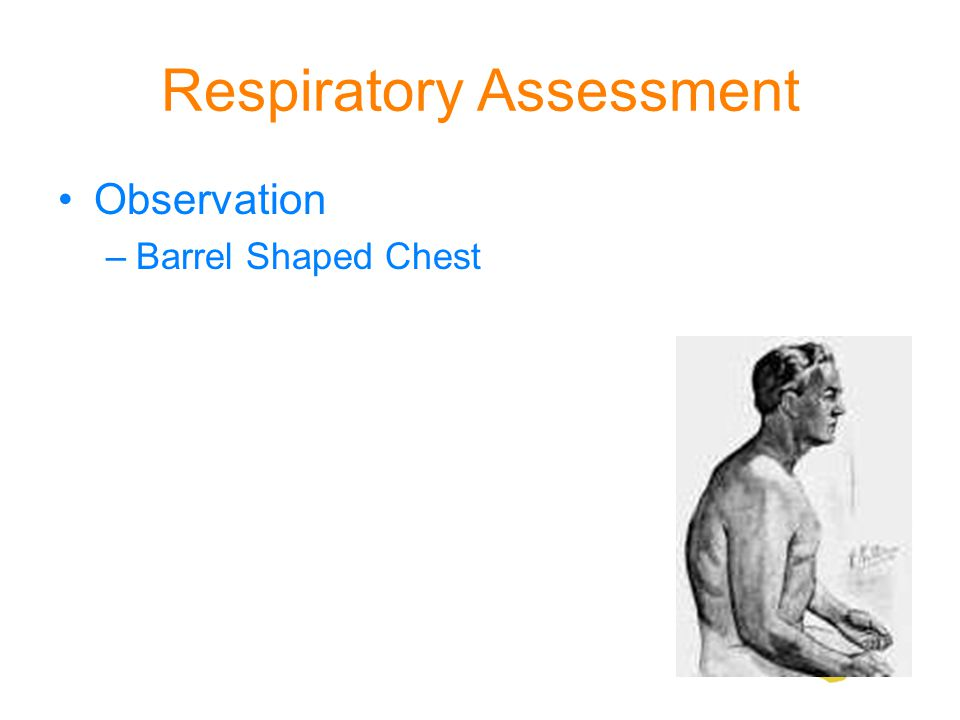 Respiratory Assessment Observation –Barrel Shaped Chest