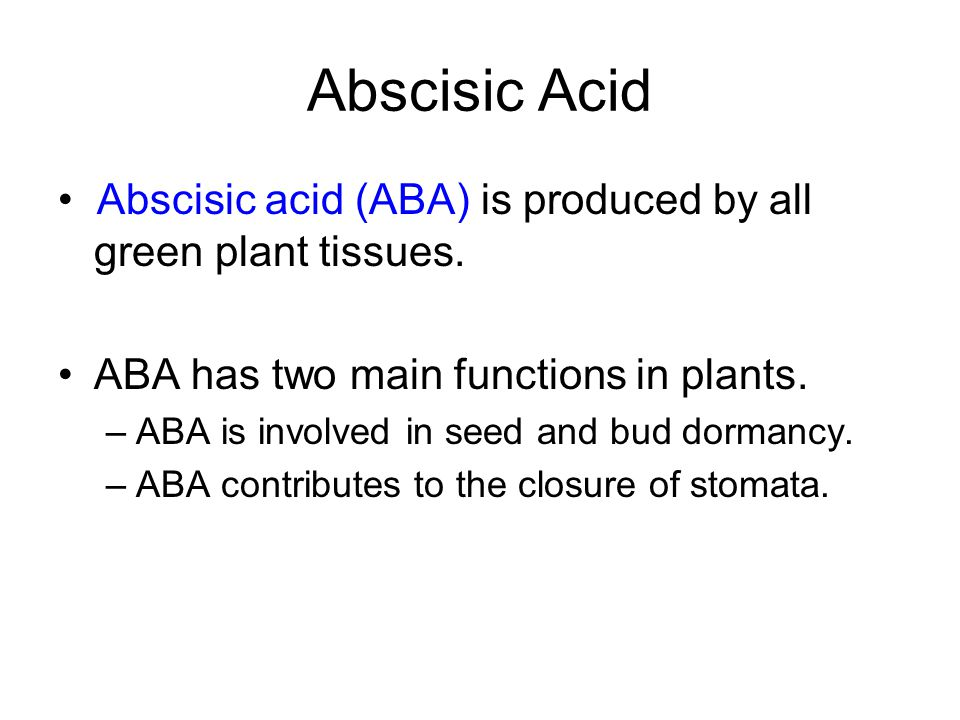 Abscisic Acid Abscisic acid (ABA) is produced by all green plant tissues. ABA has two main functions in plants. –ABA is involved in seed and bud dorma