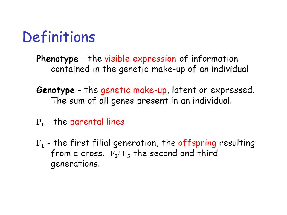 Definitions Phenotype - the visible expression of information contained in the genetic make-up of an individual Genotype - the genetic make-up, latent or expressed.