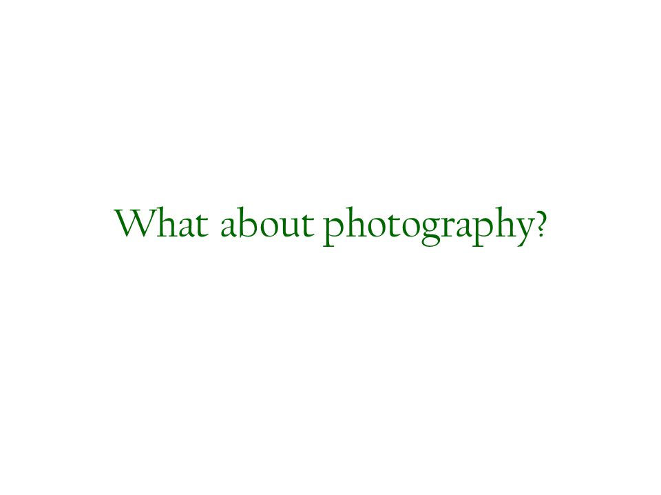 What about photography