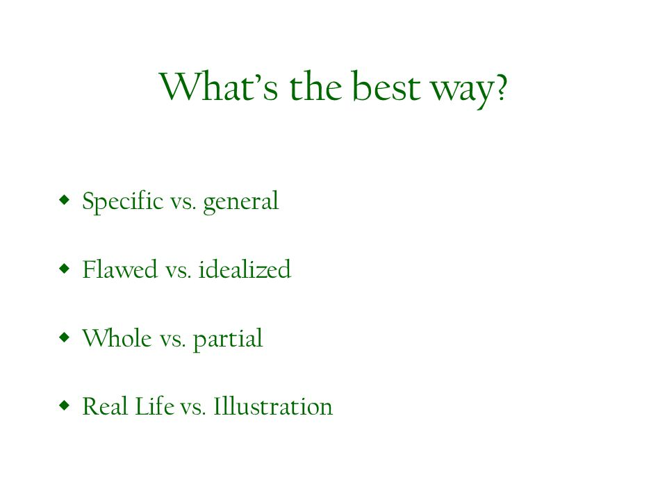 Whats the best way.Specific vs. general Flawed vs.