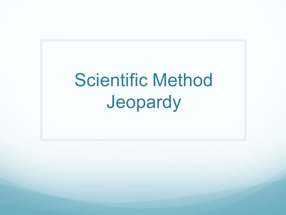 Scientific Method Jeopardy