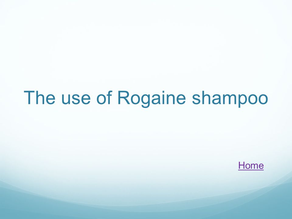 The use of Rogaine shampoo Home