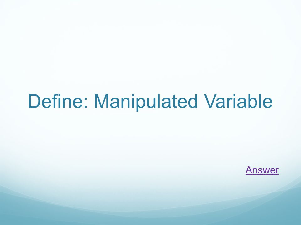 Define: Manipulated Variable Answer