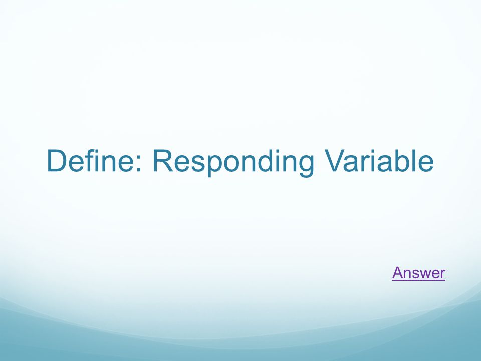 Define: Responding Variable Answer