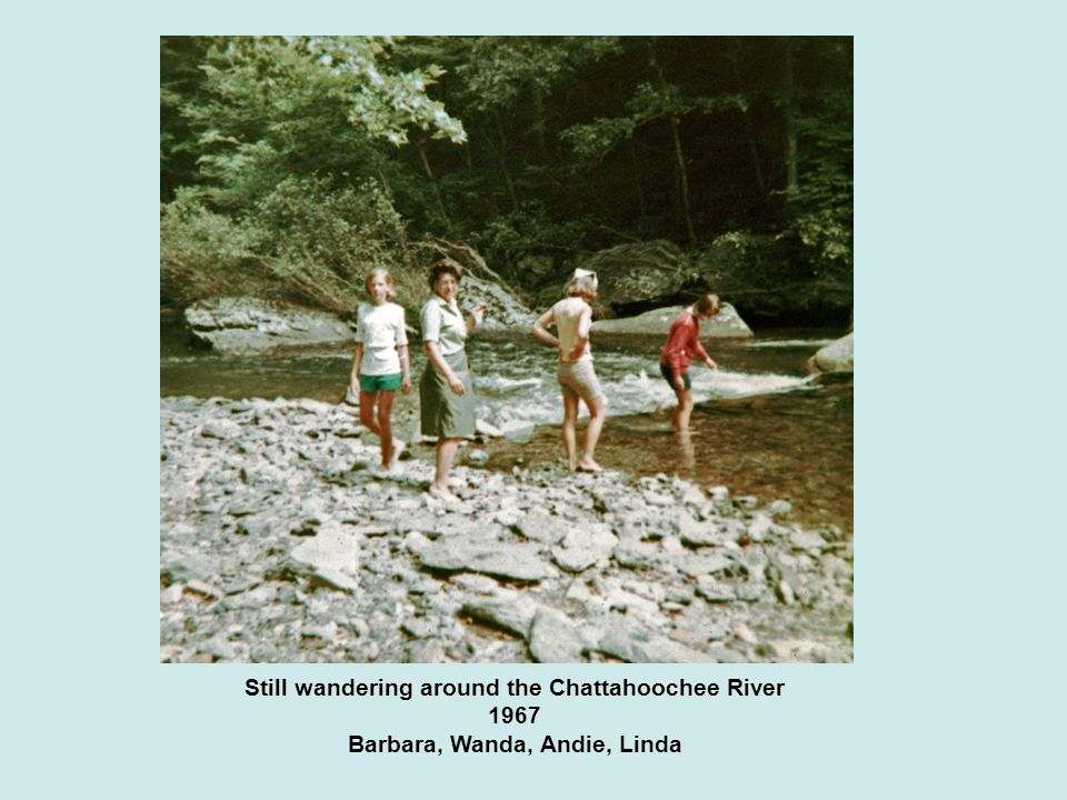 Still wandering around the Chattahoochee River 1967 Barbara, Wanda, Andie, Linda