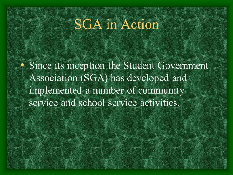 SGA in Action Since its inception the Student Government Association (SGA) has developed and implemented a number of community service and school service activities.