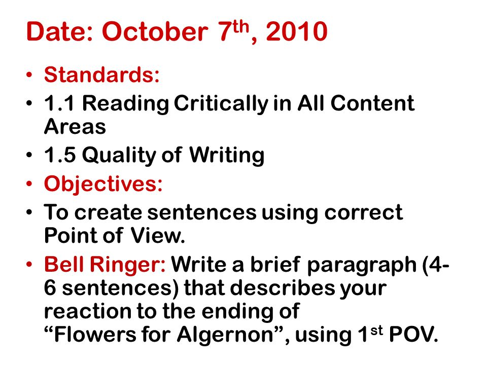 Date: October 7 th, 2010 Standards: 1.1 Reading Critically in All Content Areas 1.5 Quality of Writing Objectives: To create sentences using correct Point of View.