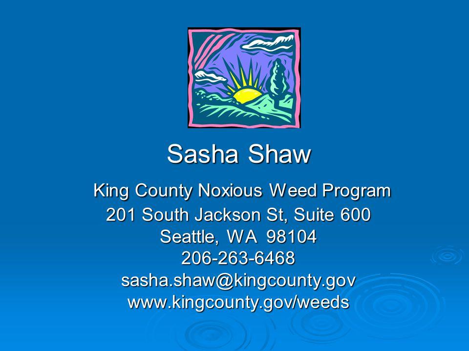 Sasha Shaw King County Noxious Weed Program 201 South Jackson St, Suite 600 Seattle, WA 98104 206-263-6468 sasha.shaw@kingcounty.gov www.kingcounty.go